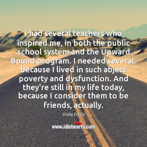 I had several teachers who inspired me, in both the public school Viola Davis Picture Quote