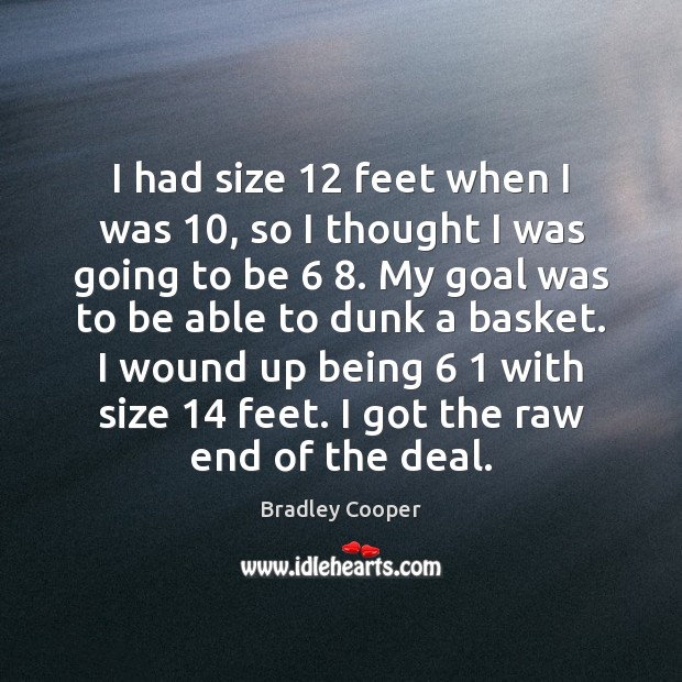 I had size 12 feet when I was 10, so I thought I was Image