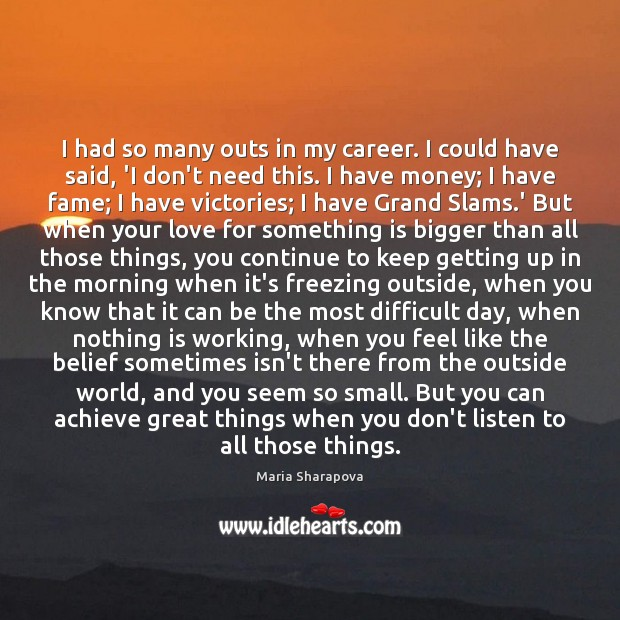 I had so many outs in my career. I could have said, Maria Sharapova Picture Quote