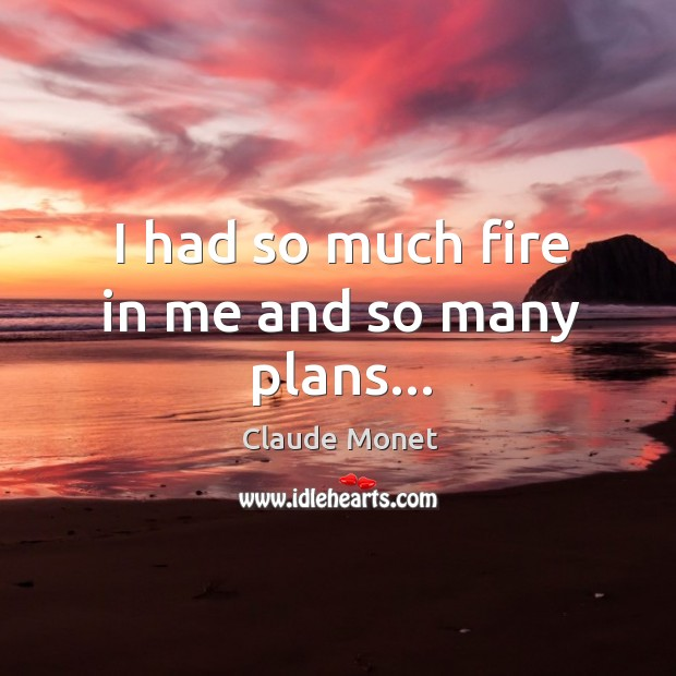 I had so much fire in me and so many plans… Image
