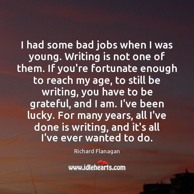Image, I had some bad jobs when I was young. Writing is not
