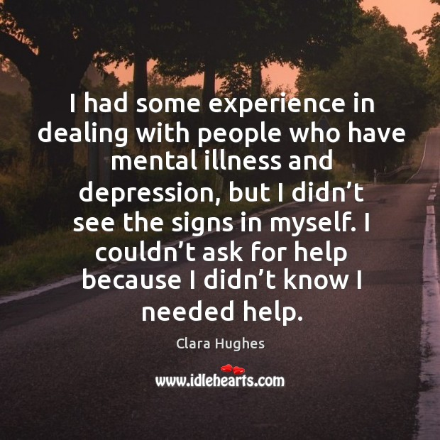 I had some experience in dealing with people who have mental illness and depression Image