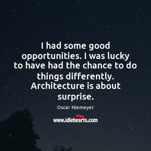 I had some good opportunities. I was lucky to have had the Architecture Quotes Image
