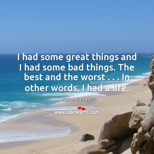 I had some great things and I had some bad things. The Richard Pryor Picture Quote