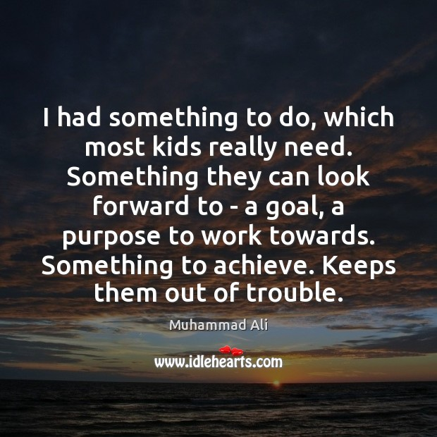 I had something to do, which most kids really need. Something they Image