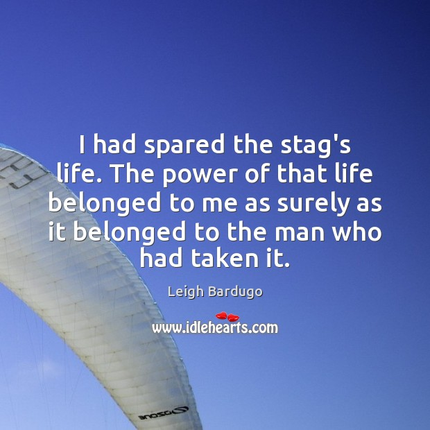 Image, I had spared the stag's life. The power of that life belonged