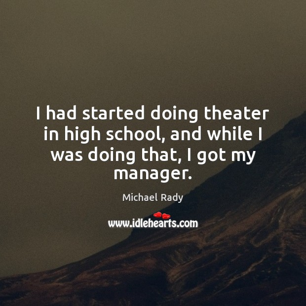 I had started doing theater in high school, and while I was doing that, I got my manager. Image