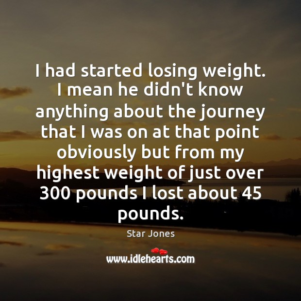 I had started losing weight. I mean he didn't know anything about Image