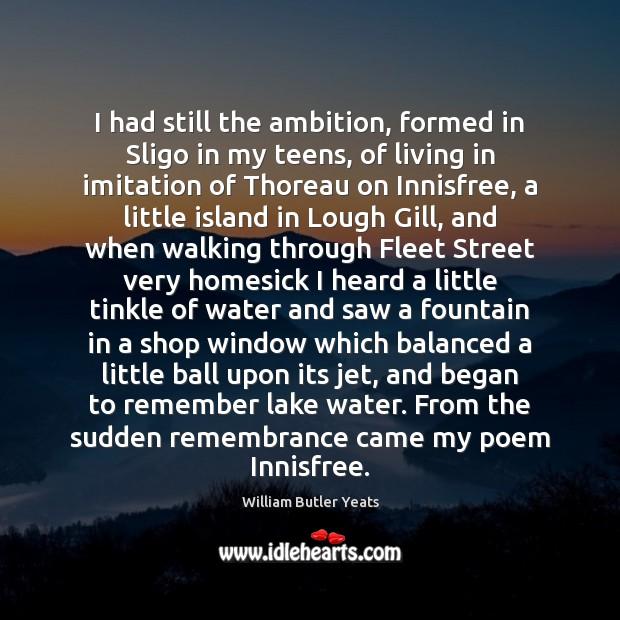 I had still the ambition, formed in Sligo in my teens, of Image