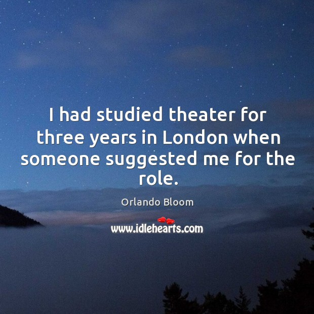Image, I had studied theater for three years in london when someone suggested me for the role.