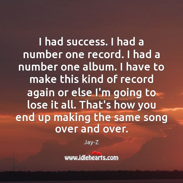 I had success. I had a number one record. I had a Jay-Z Picture Quote