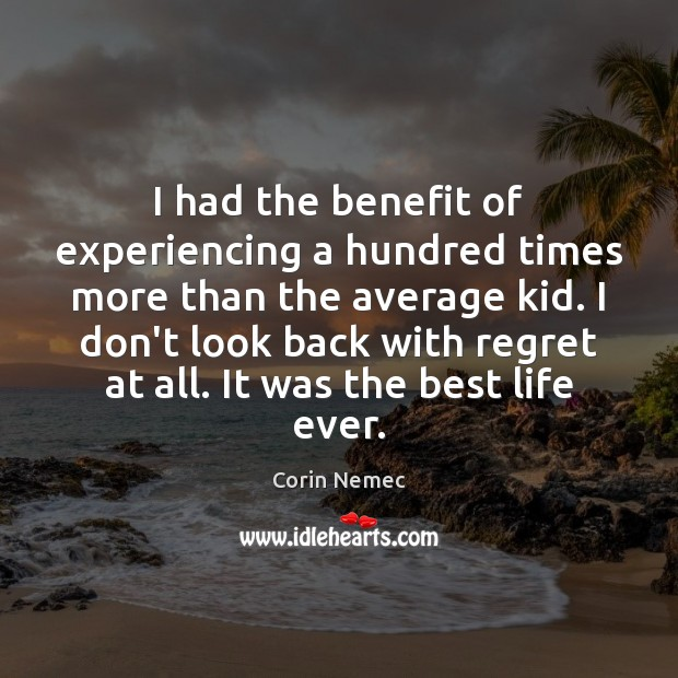 I had the benefit of experiencing a hundred times more than the Image