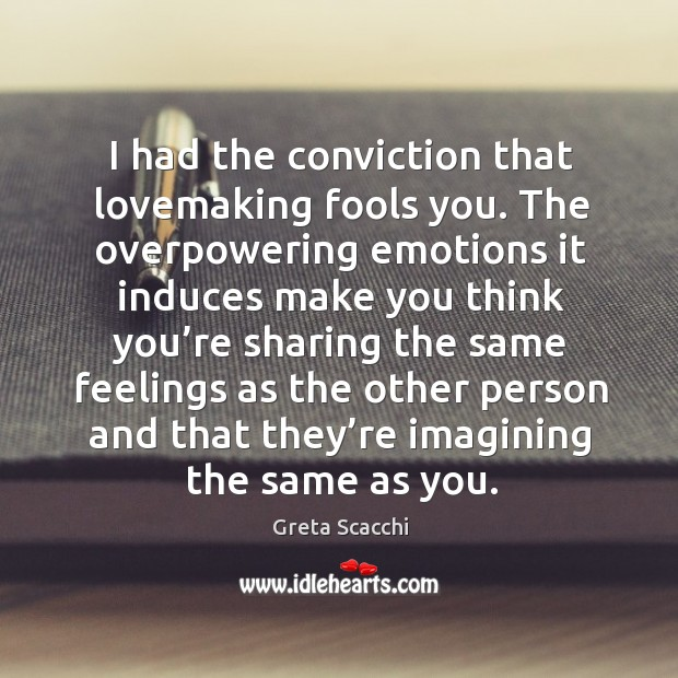 I had the conviction that lovemaking fools you. Image