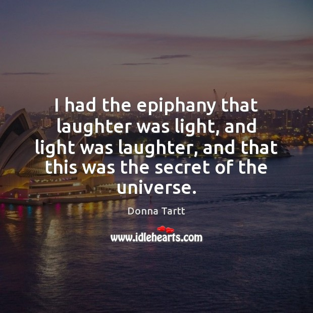 I had the epiphany that laughter was light, and light was laughter, Image