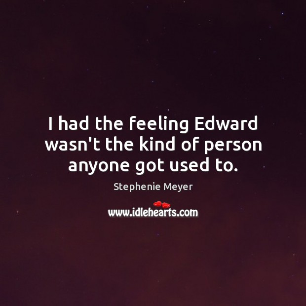 I had the feeling Edward wasn't the kind of person anyone got used to. Image