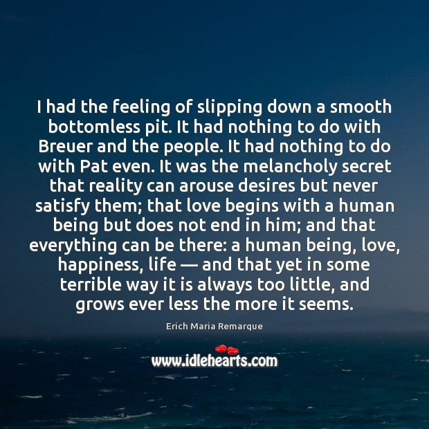 I had the feeling of slipping down a smooth bottomless pit. It Erich Maria Remarque Picture Quote