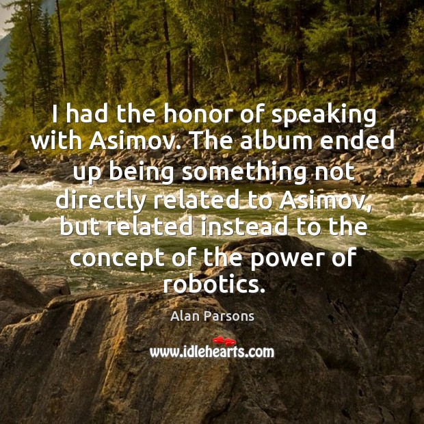 I had the honor of speaking with asimov. Image