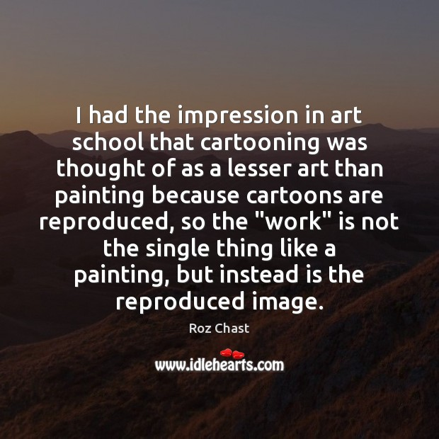 I had the impression in art school that cartooning was thought of Image