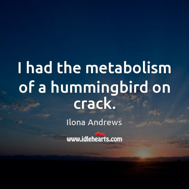 Image, I had the metabolism of a hummingbird on crack.