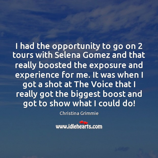Image, I had the opportunity to go on 2 tours with Selena Gomez and