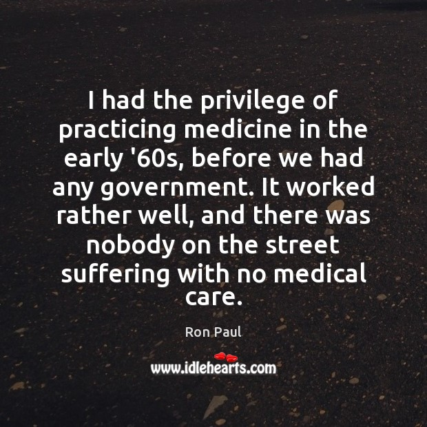 Image, I had the privilege of practicing medicine in the early '60s,