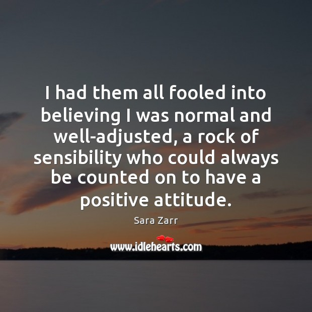 I had them all fooled into believing I was normal and well-adjusted, Positive Attitude Quotes Image