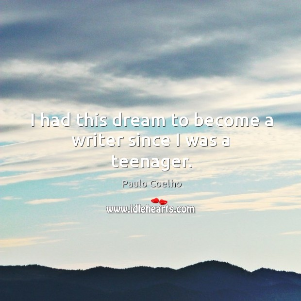 Image, I had this dream to become a writer since I was a teenager.