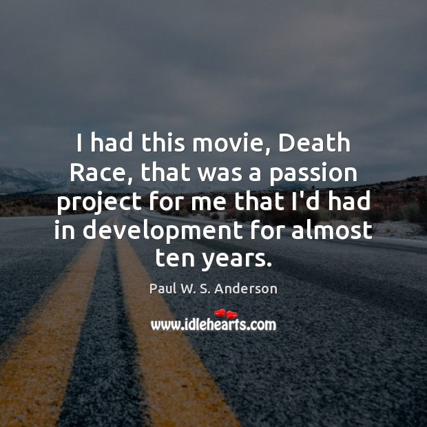 I had this movie, Death Race, that was a passion project for Image