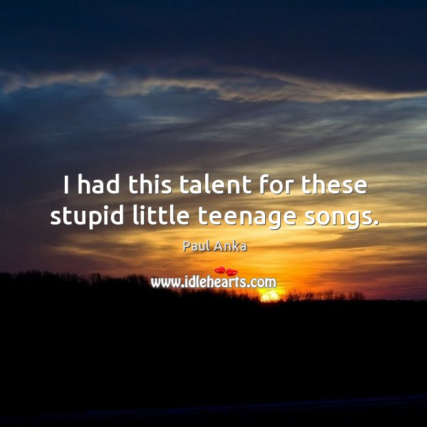 I had this talent for these stupid little teenage songs. Image