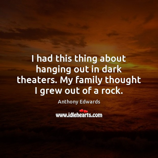 Image, I had this thing about hanging out in dark theaters. My family