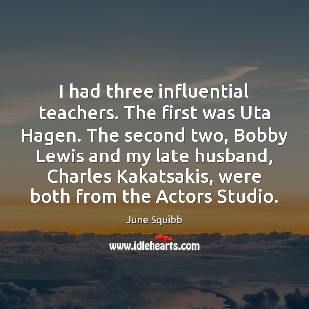 Image, I had three influential teachers. The first was Uta Hagen. The second