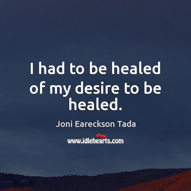 Image, I had to be healed of my desire to be healed.