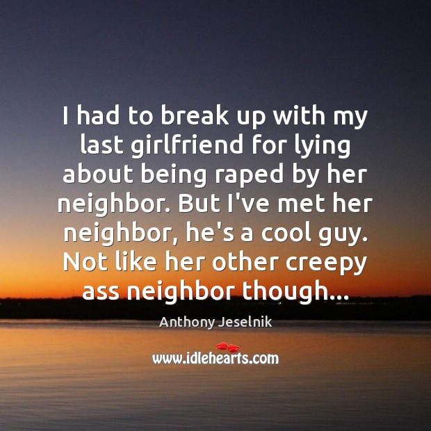 I Had To Break Up With My Last Girlfriend For Lying About