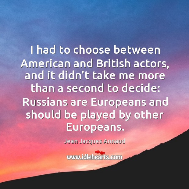 I had to choose between american and british actors, and it didn't take me more than a Image