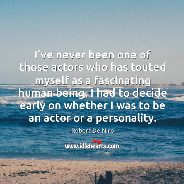 I had to decide early on whether I was to be an actor or a personality. Image