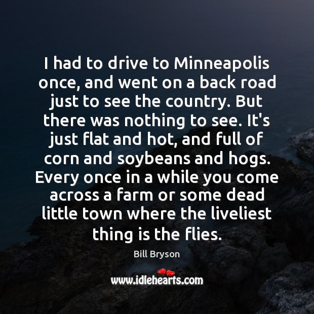 Image, I had to drive to Minneapolis once, and went on a back