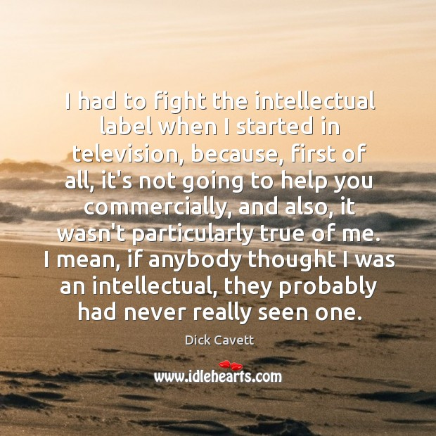 I had to fight the intellectual label when I started in television, Image