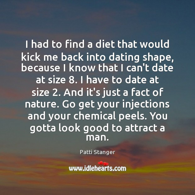I had to find a diet that would kick me back into Patti Stanger Picture Quote