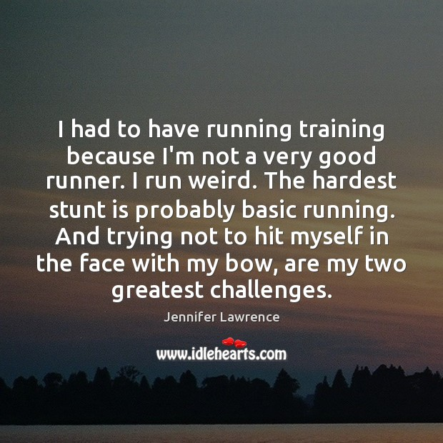 Image, I had to have running training because I'm not a very good