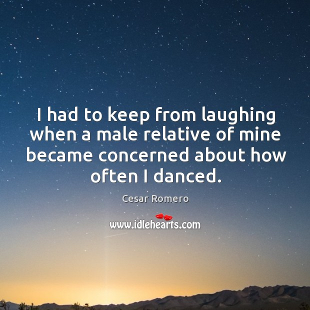I had to keep from laughing when a male relative of mine became concerned about how often I danced. Image