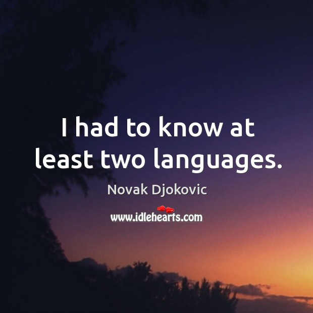 Image, I had to know at least two languages.