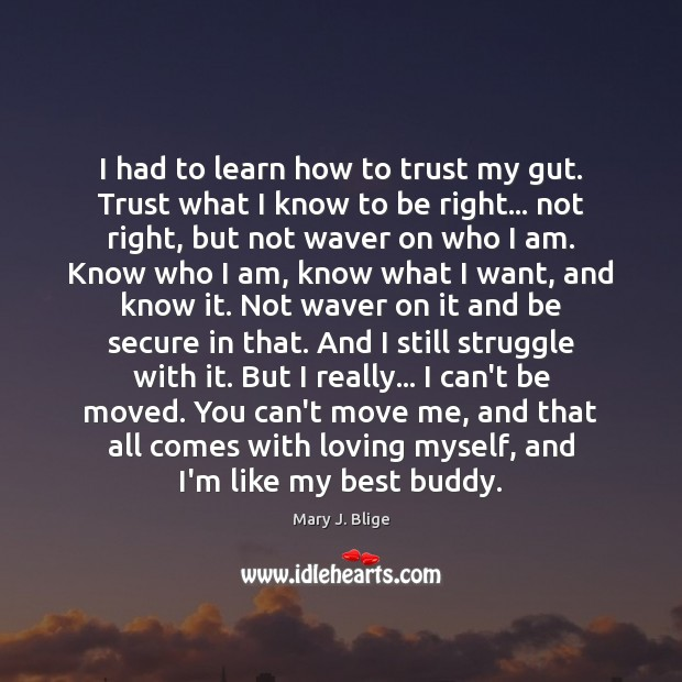 Image, I had to learn how to trust my gut. Trust what I