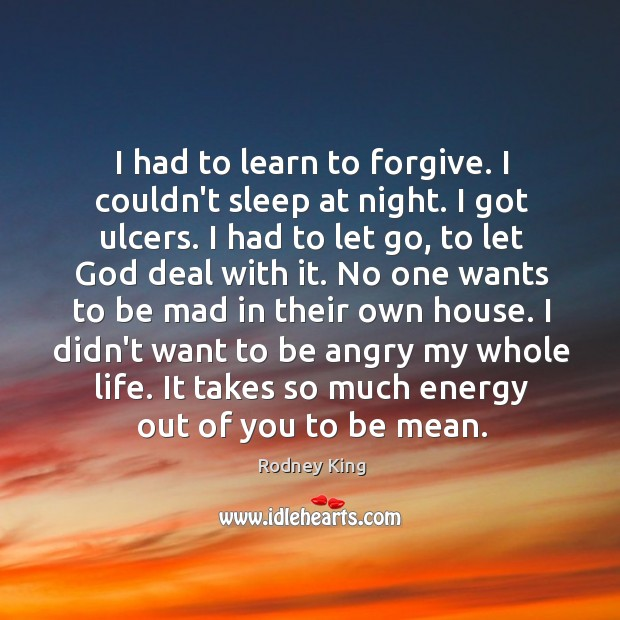 I had to learn to forgive. I couldn't sleep at night. I Image