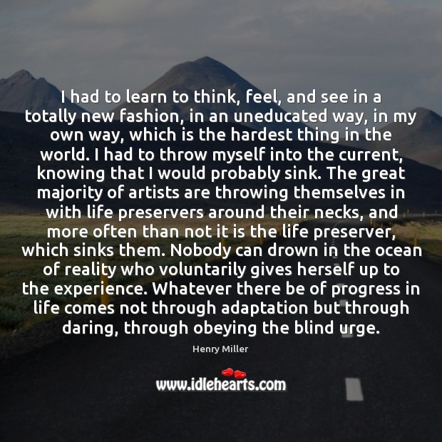 I had to learn to think, feel, and see in a totally Henry Miller Picture Quote
