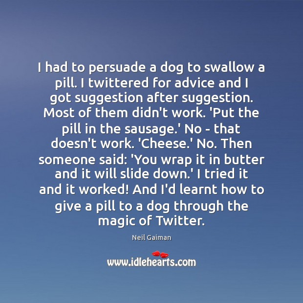 I had to persuade a dog to swallow a pill. I twittered Image