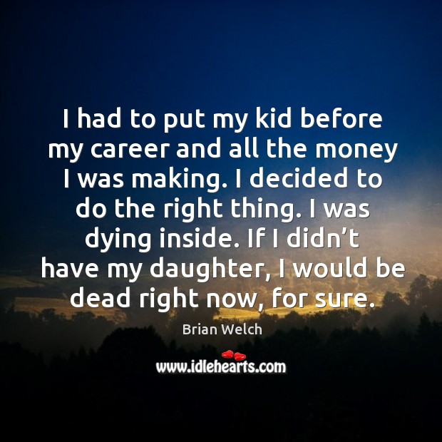 Image, I had to put my kid before my career and all the money I was making.
