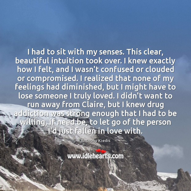 I had to sit with my senses. This clear, beautiful intuition took Image
