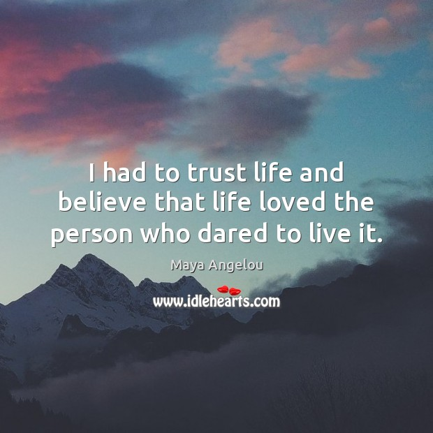 Image, I had to trust life and believe that life loved the person who dared to live it.