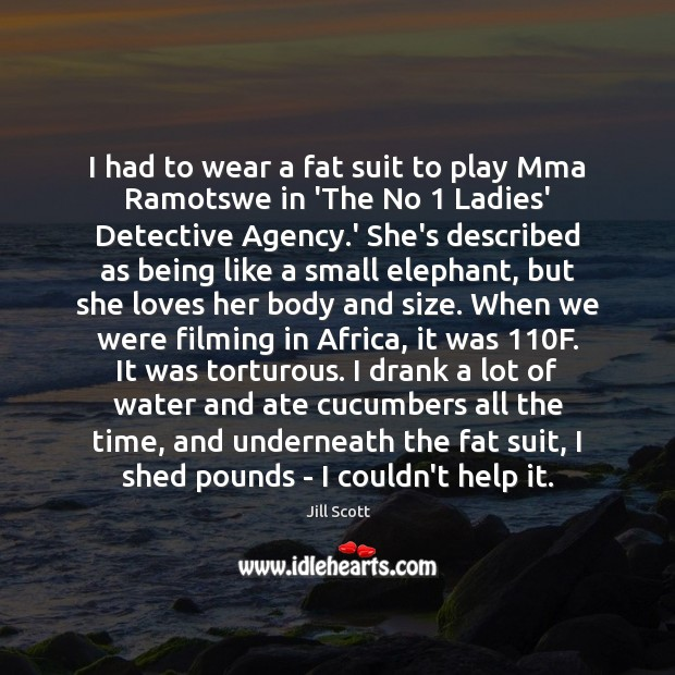 I had to wear a fat suit to play Mma Ramotswe in Jill Scott Picture Quote