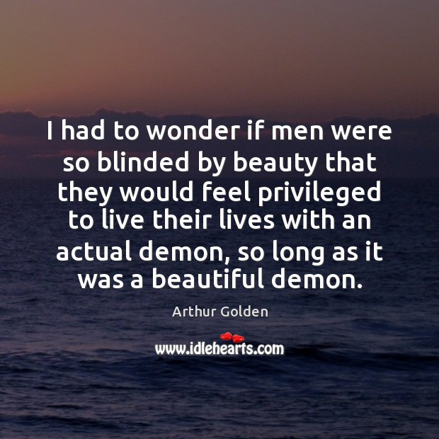 I had to wonder if men were so blinded by beauty that Image